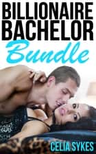 The Billionaire Bachelor Bundle ebook by Celia Sykes