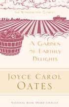 A Garden of Earthly Delights ebook by Joyce Carol Oates, Elaine Showalter