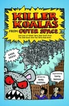 Killer Koalas from Outer Space ebook by Andy Griffiths, Terry Denton