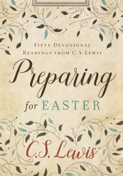 Preparing for Easter - Fifty Devotional Readings from C. S. Lewis ebook by Kobo.Web.Store.Products.Fields.ContributorFieldViewModel