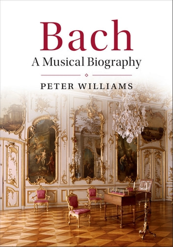Bach - A Musical Biography ebook by Peter Williams
