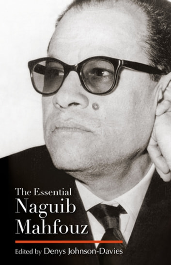 The Essential Naguib Mahfouz - Novels, Short Stories, Autobiography ebook by