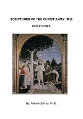 Scriptures of the Christianity - The Holy Bible ebook by Robert DuPrey Ph.D.