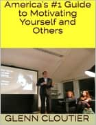 America's #1 Guide to Motivating Yourself and Others ebook by Glenn Cloutier