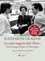 Le carte segrete del Post - Dai Pentagon Papers al Watergate eBook by Katharine Graham