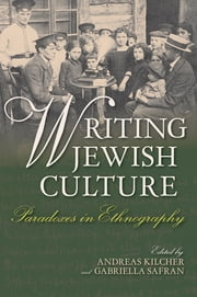 Writing Jewish Culture - Paradoxes in Ethnography ebook by Gabriella Safran,Andreas Kilcher