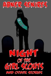 Night of the Girl Scouts And Other Stories ebook by Abner Senires