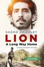 Lion: A Long Way Home Young Readers' Edition ebook by Saroo Brierley