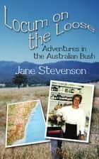 Locum on the Loose -Adventures in the Australian Bush ebook by Jane Stevenson