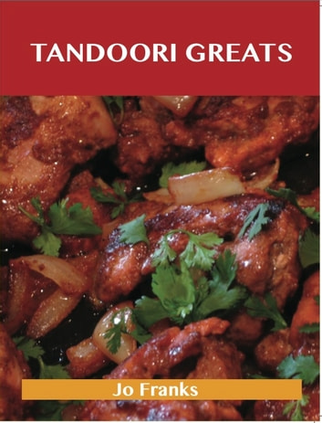 Tandoori Greats: Delicious Tandoori Recipes, The Top 80 Tandoori Recipes ebook by Jo Franks
