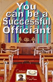 You Can Be a Successful Officiant ebook by Vlady Peters
