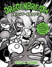 Dragonbreath #10 - Knight-napped! ebook by Ursula Vernon