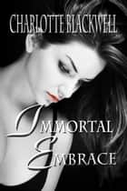 Immortal Embrace ebook by Charlotte Blackwell