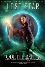 The Lost Star Episode Three ebook by Odette C. Bell