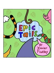 Epic Tails: A Silly Rhyming Children's Book ebook by Xavier Finkley