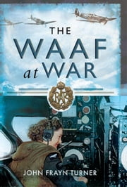 The WAAF at War ebook by John Frayn Turner