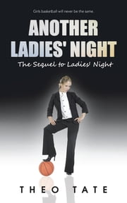 Another Ladies' Night - The Sequel to Ladies' Night ebook by Theo Tate