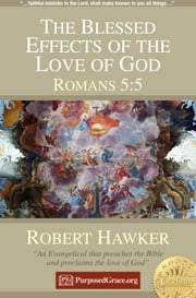 The Blessed Effects of the Love of God in the Soul - Romans 5:5 - Specimens of Preaching ebook by Robert Hawker
