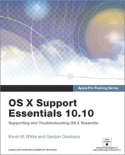 Apple Pro Training Series - OS X Support Essentials 10.10: Supporting and Troubleshooting OS X Yosemite ebook by Kevin M. White,Gordon Davisson