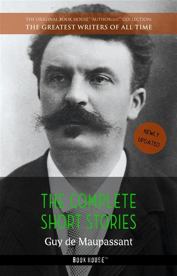 Guy de Maupassant: The Complete Short Stories ebook by Guy de Maupassant