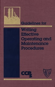 Guidelines for Writing Effective Operating and Maintenance Procedures ebook by CCPS (Center for Chemical Process Safety)