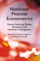 Nonlinear Financial Econometrics: Markov Switching Models, Persistence and Nonlinear Cointegration ebook by Greg N. Gregoriou,Razvan Pascalau