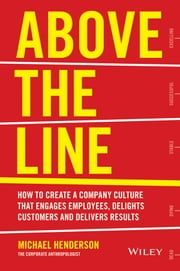 Above the Line - How to Create a Company Culture that Engages Employees, Delights Customers and Delivers Results ebook by Michael  Henderson