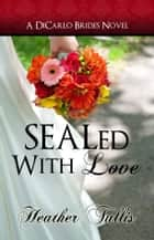 SEALed with Love (A DiCarlo Brides Novel, Book 2) - bk 2 ebook by Heather Tullis