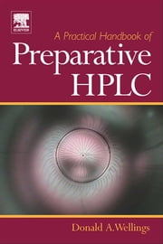 A Practical Handbook of Preparative HPLC ebook by Wellings, Donald A