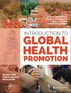 Introduction to Global Health Promotion ebook by Rick S. Zimmerman,Ralph J. DiClemente,Jon K. Andrus,Everold N. Hosein