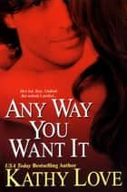 Any Way You Want It ebook by Kathy Love