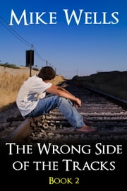 The Wrong Side of the Tracks, Book 2 - A Coming-of-Age Adventure of True Love & Friendship ebook by Mike Wells