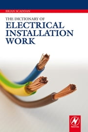 The Dictionary of Electrical Installation Work ebook by Brian Scaddan