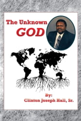 The Unknown GOD ebook by Clinton Joseph Hall, Sr.