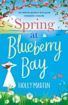 Spring at Blueberry Bay - An utterly perfect feel good romantic comedy ebook by