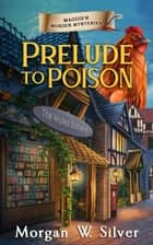 Prelude to Poison - Maggie's Murder Mysteries, #1 ebook by Morgan W. Silver
