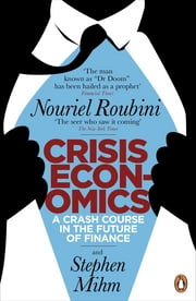 Crisis Economics - A Crash Course in the Future of Finance eBook by Nouriel Roubini