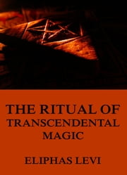 The Ritual of Transcendental Magic ebook by Eliphas Levi,Arthur Edward Waite