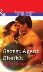 Secret Agent Sheikh (Mills & Boon Intrigue) ebook by Linda Conrad