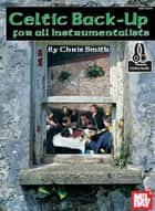Celtic Backup for All Instrumentalists ebook by Chris Smith