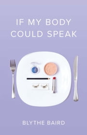 If My Body Could Speak eBook by Blythe Baird