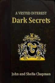 Dark Secrets: A Vested Interest 2 ebook by John Chapman, Shelia Chapman
