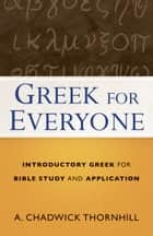 Greek for Everyone ebook by A. Chadwick Thornhill