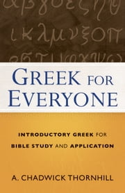 Greek for Everyone - Introductory Greek for Bible Study and Application ebook by Kobo.Web.Store.Products.Fields.ContributorFieldViewModel