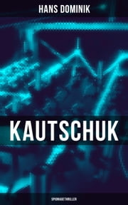 Kautschuk (Spionagethriller) ebook by Hans Dominik
