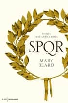 SPQR - Storia dell'antica Roma eBook by Mary Beard, Aldo Piccato
