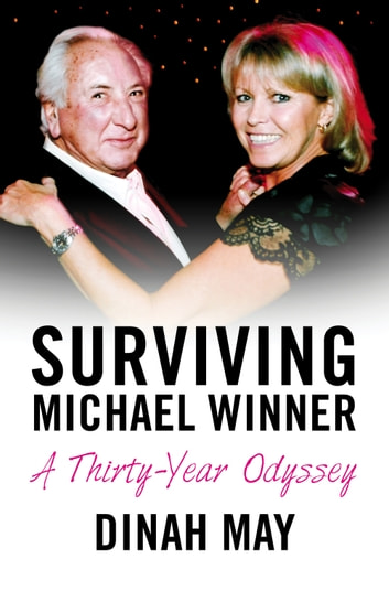 Surviving Michael Winner - A Thirty-Year Odyssey ebook by Dinah May