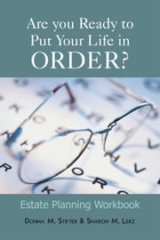 Are you Ready to Put Your Life in Order? - Estate Planning Workbook ebook by Donna M. Stifter & Sharon M. Lerz