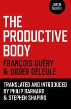The Productive Body ebook by Didier Deleule,François Guéry,Stephen Shapiro,Philip Barnard