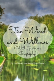 The Wind and Willows (With Grahame Biography) ebook by Paul Brody